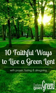 10 green ways to live a faithful lent with prayer for Ways to live green
