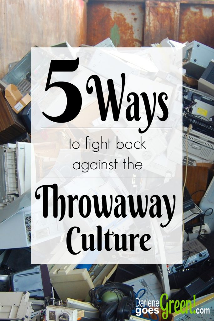 5 Ways to Fight the Throwaway Culture