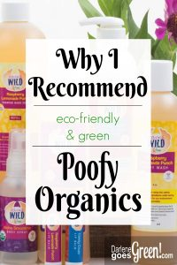 Looking for Organic, Eco-Friendly and Green Products? Find out why I recommend Poofy Organics here https://darlenegoesgreen.com/why-i-recommend-poofy-organics-products/