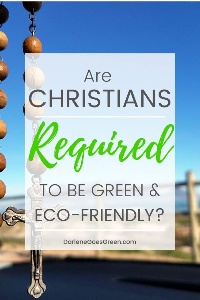 Is being eco-friendly required or is it just a good thing for Christians to do? Find out what scripture and our church leaders have to say about it at DarleneGoesGreen.com! #Ecofriendly #Christianity #Gogreen #ZeroWaste