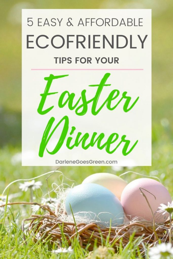 Don't let Easter and other celebration days take you away from your green zero waste goals! Here are a few simple, sustainable and affordable eco-friendly tips to make your Easter dinner an ecofriendly success! #darlenegoesgreen #easter #ecofriendly #sustainable #zerowaste