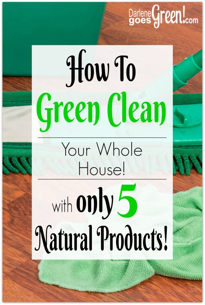 How to Green Clean Your House with Only 5 Natural Products https://darlenegoesgreen.com/how-to-green-clean-your-whole-house-with-only-5-natural-products/