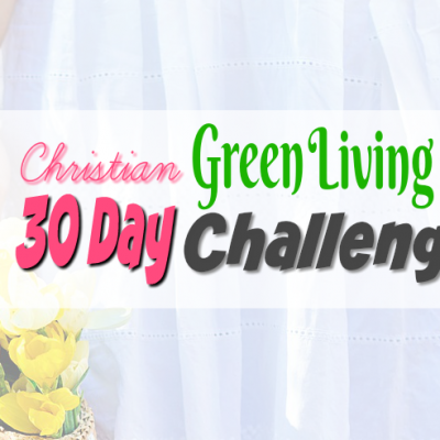 30 Day Christian Green Living Challenge