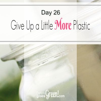 30 Day Challenge Day 26: Give Up A Little More Plastic