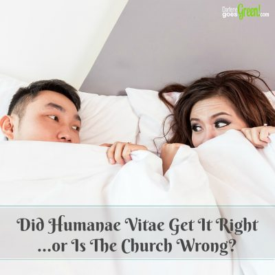 Did Humanae Vitae Get It Right or Is The Church Wrong?