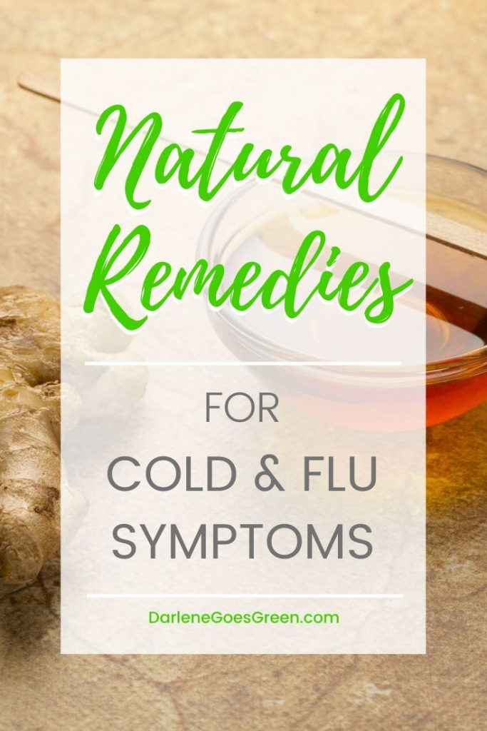 5+ Natural home remedies to help ease cold and flu symptoms. Find them at DarleneGoesGreen.com #naturalremedies #coldremedies #fluremedies #natural #darlenegoesgreen